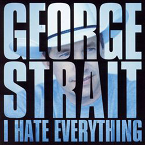 I Hate Everything - George Strait