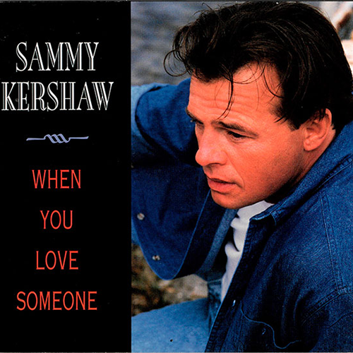 When You Love Someone - Sammy Kershaw
