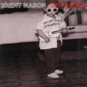 Hot Wired - Brent Mason