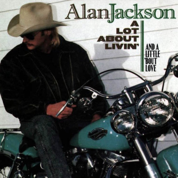 Alot About Livin' (And A Little 'Bout Love) - Alan Jackson