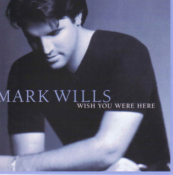 Wish You Were Here - Mark Wills